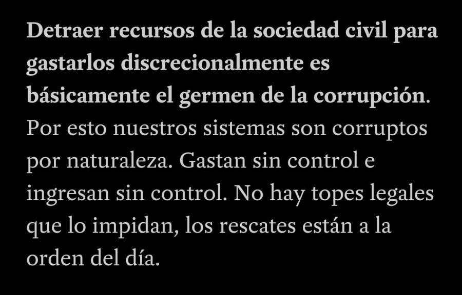 Detraer recursos de la sociedad civil para gastarlos discrecionalmente es básicamente el germen de la corrupción.